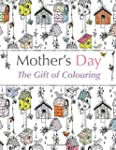 Mother's Day: The Gift of Colouring:...