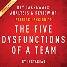 The Five Dysfunctions of a Team: A Leadership Fable, by Patrick Lencioni: Key Takeaways, Analysis & Review (       UNABRIDGED) by  Instaread Narrated by Michael Gilboe