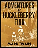 ADVENTURES OF HUCKLEBERRY FINN (illustrated, complete, and unabridged)