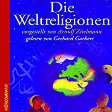 Die Weltreligionen Hörbuch von Arnulf Zitelmann Gesprochen von: Gerhard Garbers