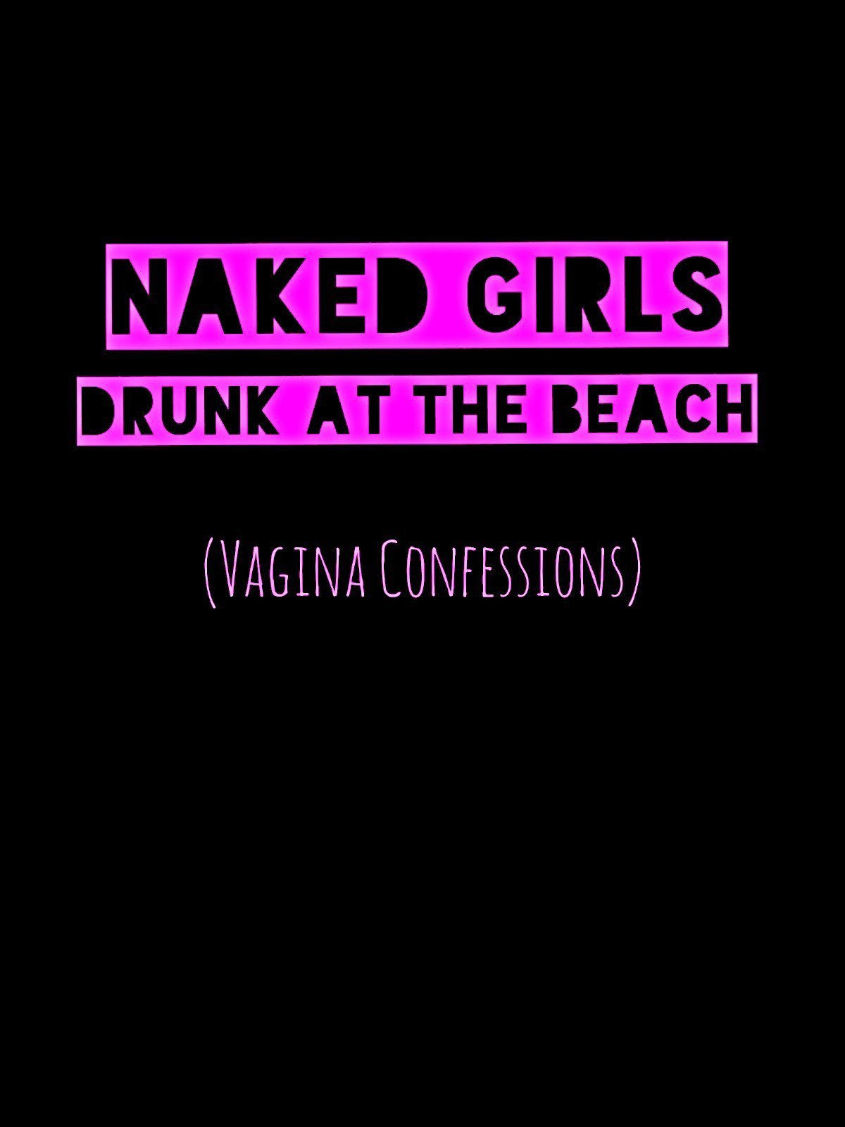 Naked Girls Drunk at the Beach (Vagina Confessions)