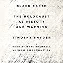 Black Earth: The Holocaust as History and Warning (       UNABRIDGED) by Timothy Snyder Narrated by Mark Bramhall