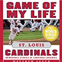 Game of My Life: St. Louis Cardinals: Memorable Stories of Cardinals Baseball (       UNABRIDGED) by Matthew Leach, Stuart Shea Narrated by Richard Davidson