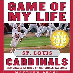 Game of My Life: St. Louis Cardinals: Memorable Stories of Cardinals Baseball | [Matthew Leach, Stuart Shea]