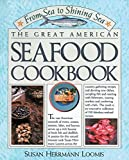 From Sea To Shining Sea: The Great American Seafood Cookbook (0894805789) by Loomis, Susan Herrmann