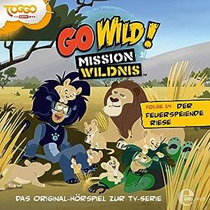 Der feuerspeiende Riese (Go Wild - Mission Wildnis 14) Hörspiel