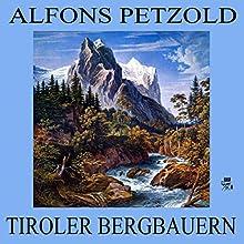 Tiroler Bergbauern (       ungekürzt) von Alfons Petzold Gesprochen von: Peter Patzak