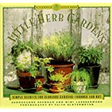 Little Herb Gardens: Simple Secrets for Glorious Gardens - Indoors and Out (A Garden Style Book)