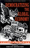 Democratizing the Global Economy: The Battle Against the World Bank and the IMF (1567512089) by Danaher, Kevin