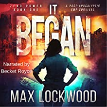 It Began: A Post-Apocalyptic EMP Survival: Zero Power, Book 1 Audiobook by Max Lockwood Narrated by Becket Royce