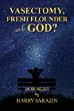 Harry Sarazin Vasectomy, Fresh Flounder and God?: An Anthology