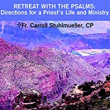Retreat with the Psalms: Directions for a Priest's Life and Ministry  by Rev. Carroll Stuhlmueller, C.P. Narrated by Rev. Carroll Stuhlmueller, C.P.