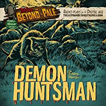The Demon Huntsman: Tales From Beyond The Pale  by Ashley Thorpe Narrated by Larry Fessenden