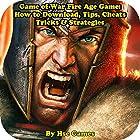 Game of War Fire Age Game: How to Download, Tips, Cheats Tricks & Strategies Hörbuch von  Hse Games Gesprochen von: Trevor Clinger