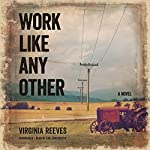 Work Like Any Other: A Novel   Virginia Reeves
