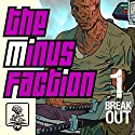 The Minus Faction - Episode One: Breakout, The Minus Faction, Bookn 1 Audiobook by Rick Wayne Narrated by Matt Thurston