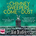As Chimney Sweepers Come to Dust: Flavia de Luce, Book 7 Hörbuch von Alan Bradley Gesprochen von: Sophie Aldred