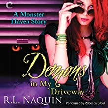 Demons in My Driveway: A Monster Haven Story, Book 5 (       UNABRIDGED) by R. L. Naquin Narrated by Rebecca Gibel