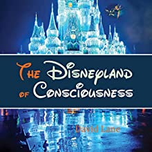 The Disneyland of Consciousness Audiobook by David Christopher Lane, Andrea Diem-Lane Narrated by Brandon Hearnsberger