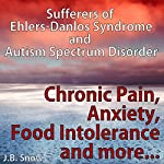 Chronic Pain, Anxiety, Food Intolerance and More: Sufferers of Ehlers-Danlos Syndrome and Autism Spectrum Disorder: Transcend Mediocrity, Book 108 | J.B. Snow