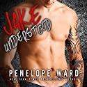 Jake Understood Audiobook by Penelope Ward Narrated by Brian Pallino, Felicity Munroe