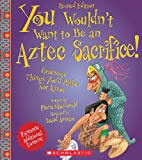 img - for You Wouldn't Want to Be an Aztec Sacrifice (Revised Edition) book / textbook / text book