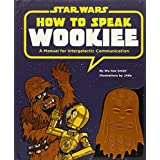 How to Speak Wookiee: A Manual for Intergalactic Communication (Star Wars) ~ Wu Kee Smith