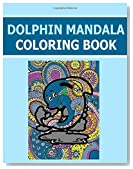 Dolphin Mandala Coloring Book: No Bleed Thru One Sided Pages! Fun for all Ages - Both Adults and Kids can Relax while coloring a combination of ... with dry or wet color markers or color pens.