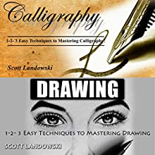 Calligraphy & Drawing: 1-2-3 Easy Techniques to Mastering Calligraphy & 1-2-3 Easy Techniques to Mastering Drawing Audiobook by Scott Landowski Narrated by Millian Quinteros
