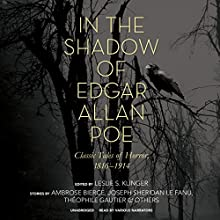 In the Shadow of Edgar Allan Poe: Classic Tales of Horror, 1816-1914 (       UNABRIDGED) by Leslie S. Klinger - editor, Ambrose Bierce, Joseph Sheridan Le Fanu Narrated by Traber Burns, Gildart Jackson,  full cast