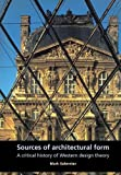 Sources of Architectural Form: A Critical History of Western Design Theory