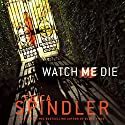 Watch Me Die Audiobook by Erica Spindler Narrated by Christina Delaine