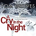 A Cry in the Night (       UNABRIDGED) by Tom Grieves Narrated by Jonathan Keeble