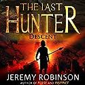 The Last Hunter - Descent: Antarktos Saga, Book 1 (       UNABRIDGED) by Jeremy Robinson Narrated by R. C. Bray