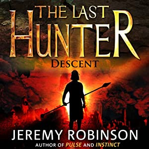 The Last Hunter - Descent: Antarktos Saga, Book 1 | [Jeremy Robinson]
