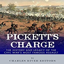 Pickett's Charge: The History and Legacy of the Civil War's Most Famous Assault (       UNABRIDGED) by Charles River Editors Narrated by Troy McElfresh