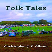 Folk Tales (       UNABRIDGED) by Christopher Gibson Narrated by Christopher Gibson