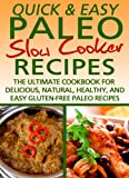 Paleo Slow Cooker Recipes: The Ultimate Cookbook for Delicious, Natural, Healthy, and Easy Gluten-Free Recipes (Quick and Easy Series)