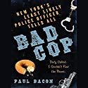 Bad Cop: New York's Least Likely Police Officer Tells All Audiobook by Paul Bacon Narrated by J. Paul Guimont