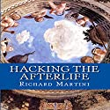 Hacking the Afterlife: Practical Advice from the Flipside Audiobook by Richard Martini Narrated by Richard Martini