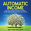 Automatic Income: How to Use the Power of Dividend Investing to Beat the Market and Generate Passive Income for Life Audiobook by Matthew Paulson Narrated by Stu Gray