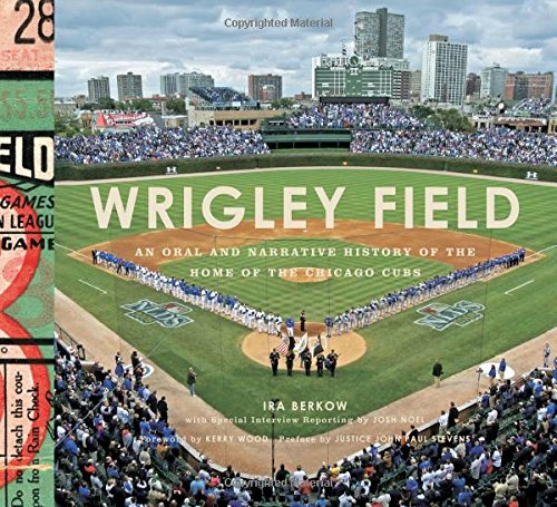 Wrigley Field: An Oral and Narrative History of the Home of the Chicago Cubs PDF