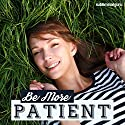 Be More Patient: Increase Your Tolerance Levels with Subliminal Messages Speech by  Subliminal Guru Narrated by  Subliminal Guru