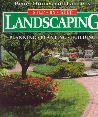 Step-By-Step Landscaping: Planning, Planting, Building (Better Homes and Gardens), Better Homes and Gardens