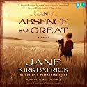 An Absence So Great: A Novel Audiobook by Jane Kirkpatrick Narrated by Susan Denaker