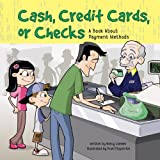 Cash, Credit Cards, or Checks: A Book About Payment Methods (Money Matters)