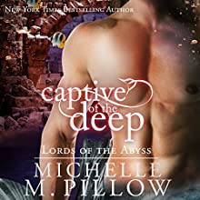 Captive of the Deep: Lords of the Abyss, Book 3 Audiobook by Michelle M. Pillow Narrated by Rebecca Cook