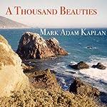 A Thousand Beauties | Mark Adam Kaplan