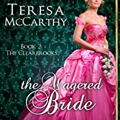 The Wagered Bride: The Clearbrooks, Book 2 | [Teresa McCarthy]