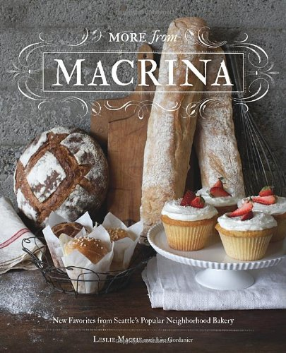 More from Macrina: New Favorites from Seattle's Popular Neighborhood Bakery